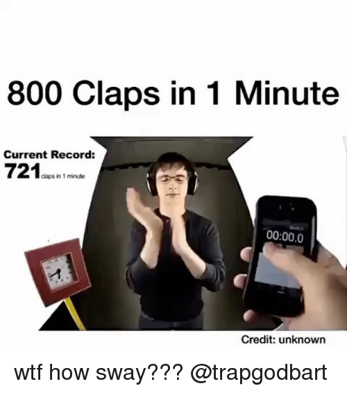daps: 800 Claps in 1 Minute  Current Record:  721  daps in 1 minute  00:00.0  Credit: unknown wtf how sway??? @trapgodbart