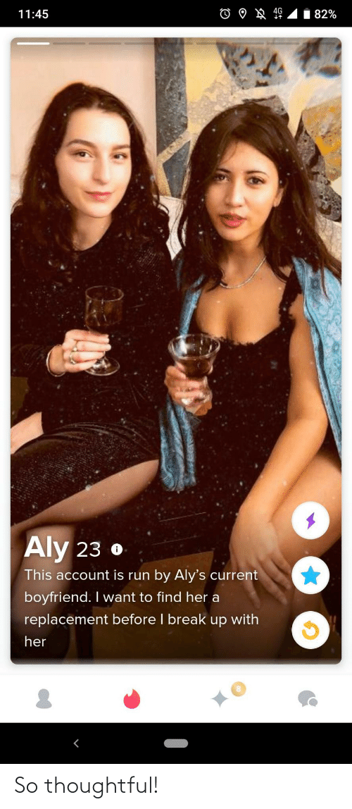 Before I: 82%  11:45  Aly 23 o  This account is run by Aly's current  boyfriend. I want to find her a  replacement before I break up with  her So thoughtful!
