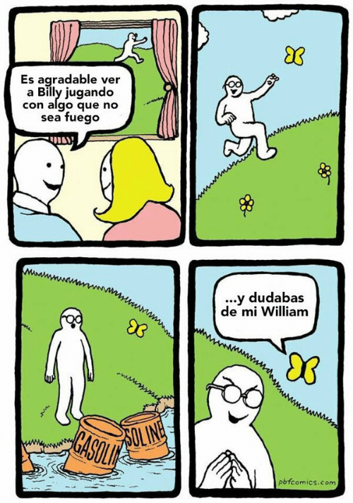 Pbfcomics Com: 83  Es agradable ver  a Billy jugando  con algo que no  sea fuego  www  MA  ...y dudabas  de mi William  93  5OLINE  GASOL  pbfcomics.com