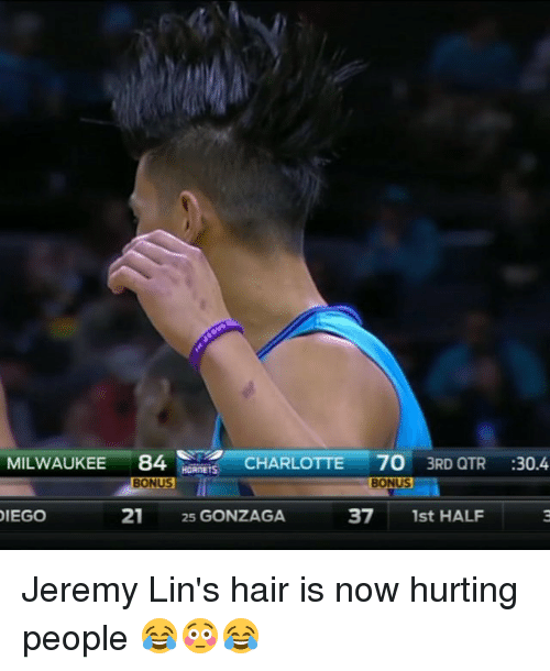Jeremy Lin: 84  CHARLOTTE  70 3RD QTR  30.4.  MILWAUKEE  BONUS  21  25 GONZAGA  37  1st HALF  DIEGO Jeremy Lin's hair is now hurting people 😂😳😂