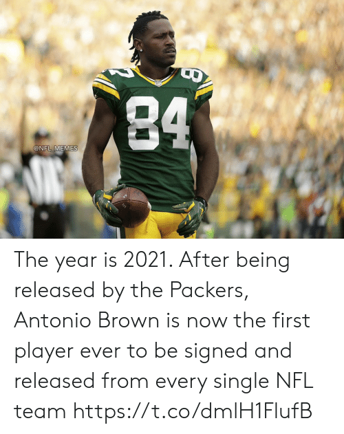 Football, Memes, and Nfl: 84  @NFL MEMES The year is 2021. After being released by the Packers, Antonio Brown is now the first player ever to be signed and released from every single NFL team https://t.co/dmlH1FlufB