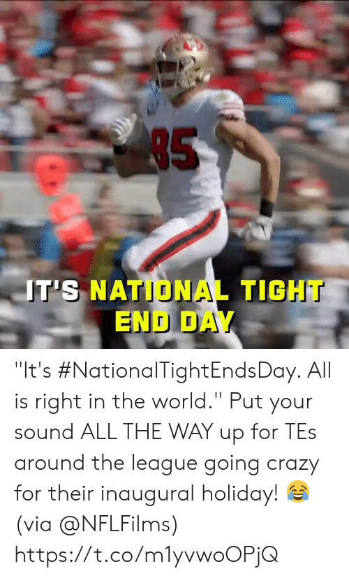 "tes: 85  T'S NATIONAL TIGHT  END DAY ""It's #NationalTightEndsDay. All is right in the world.""  Put your sound ALL THE WAY up for TEs around the league going crazy for their inaugural holiday! 😂 (via @NFLFilms) https://t.co/m1yvwoOPjQ"