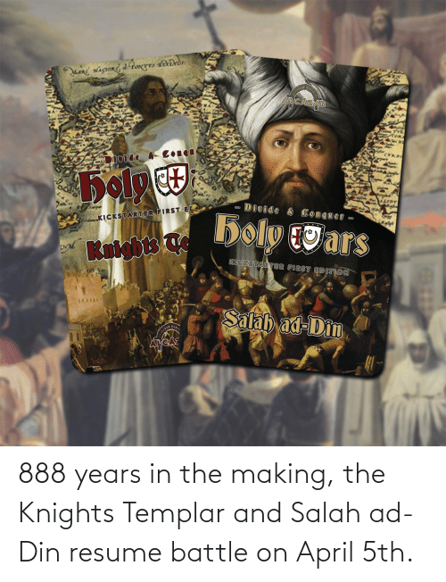Resume: 888 years in the making, the Knights Templar and Salah ad-Din resume battle on April 5th.