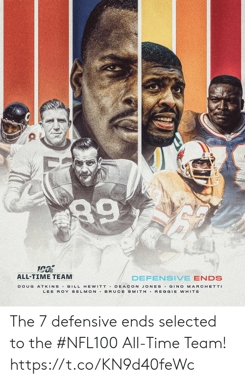 Bruce: 89  ALL-TIME TEAM  DEFENSIVE ENDS  BILL HE WITT DEACON JONES GINO MARCHETTI  BRUCE SMITH REGGIE WHITE  DOUG  ATKINS  LEE ROY SELMON The 7 defensive ends selected to the #NFL100 All-Time Team! https://t.co/KN9d40feWc