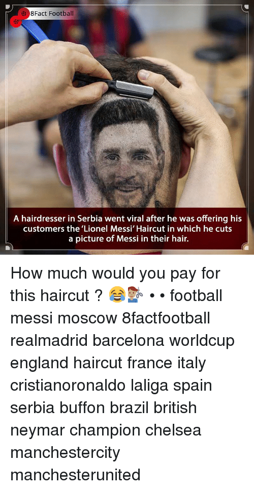 buffon: 8Fact Football  A hairdresser in Serbia went viral after he was offering his  customers the 'Lionel Messi' Haircut in which he cuts  a picture of Messi in their hair. How much would you pay for this haircut ? 😂💇🏽♂️ • • football messi moscow 8factfootball realmadrid barcelona worldcup england haircut france italy cristianoronaldo laliga spain serbia buffon brazil british neymar champion chelsea manchestercity manchesterunited