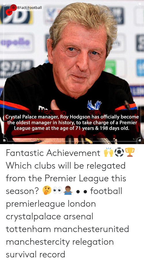 roy hodgson: 8Fact Football  Crystal Palace manager, Roy Hodgson has officially become  the oldest manager in history, to take charge of a Premier  League game at the age of 71 years & 198 days old. Fantastic Achievement 🙌⚽️🏆 Which clubs will be relegated from the Premier League this season? 🤔👀🤷🏾♂️ • • football premierleague london crystalpalace arsenal tottenham manchesterunited manchestercity relegation survival record