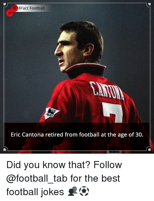 Eric Cantona: 8Fact Football  Eric Cantona retired from football at the age of 30. Did you know that? Follow @football_tab for the best football jokes 👥⚽️