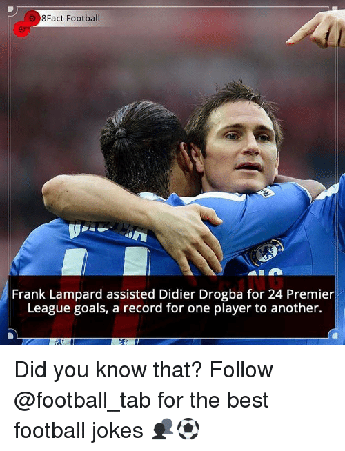 Didier Drogba: 8Fact Football  Frank Lampard assisted Didier Drogba for 24 Premier  League goals, a record for one player to another. Did you know that? Follow @football_tab for the best football jokes 👥⚽️