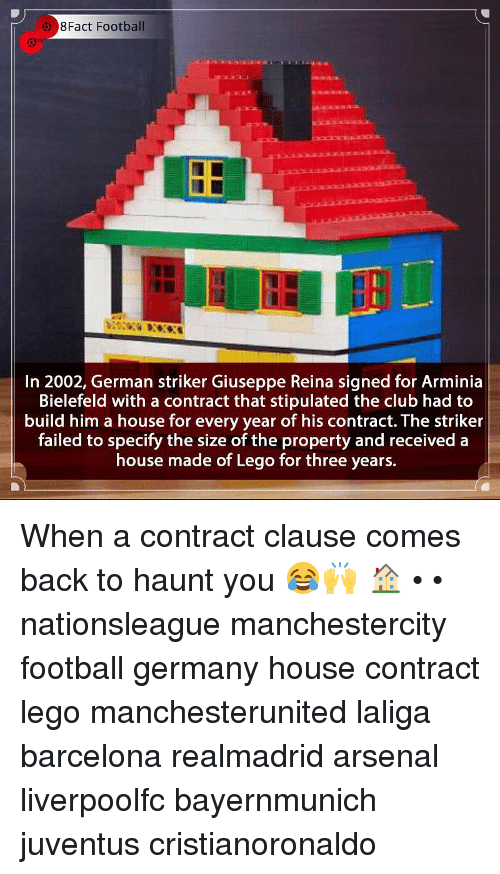 8Fact: 8Fact Football  In 2002, German striker Giuseppe Reina signed for Arminia  Bielefeld with a contract that stipulated the club had to  build him a house for every year of his contract. The striker  failed to specify the size of the property and received a  house made of Lego for three years. When a contract clause comes back to haunt you 😂🙌 🏠 • • nationsleague manchestercity football germany house contract lego manchesterunited laliga barcelona realmadrid arsenal liverpoolfc bayernmunich juventus cristianoronaldo