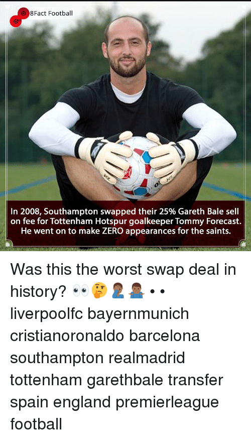 8Fact: 8Fact Football  In 2008, Southampton swapped their 25% Gareth Bale sell  on fee for Tottenham Hotspur goalkeeper Tommy Forecast.  He went on to make ZERO appearances for the saints. Was this the worst swap deal in history? 👀🤔🤦🏾♂️🤷🏾♂️ • • liverpoolfc bayernmunich cristianoronaldo barcelona southampton realmadrid tottenham garethbale transfer spain england premierleague football