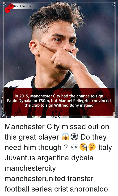 Manchester City: 8Fact Football  In 2015, Manchester City had the chance to sigrn  Paulo Dybala for £30m, but Manuel Pellegrini convinced  the club to sign Wilfried Bony instead. Manchester City missed out on this great player 😱⚽️ Do they need him though ? 👀🧐🤔 Italy Juventus argentina dybala manchestercity manchesterunited transfer football seriea cristianoronaldo