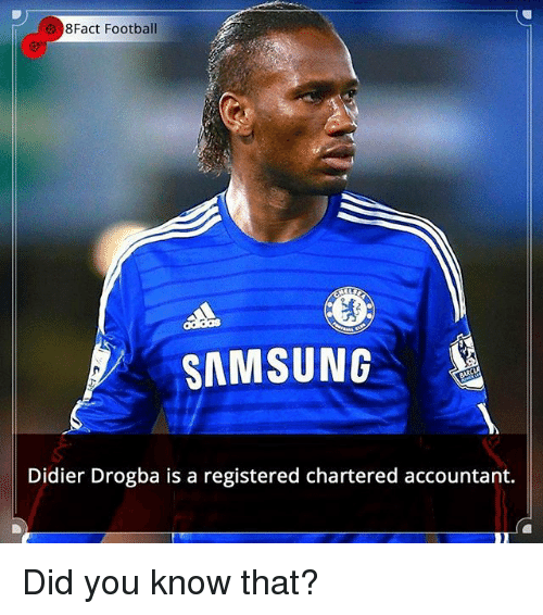 Didier Drogba: 8Fact Football  SAMSUNG  Didier Drogba is a registered chartered accountant. Did you know that?