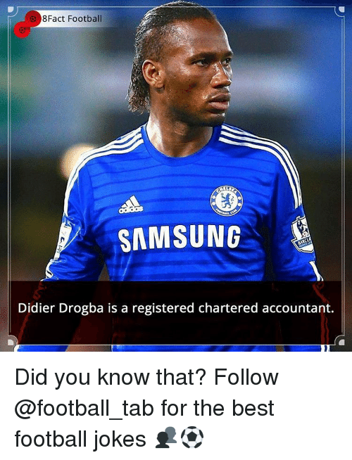Didier Drogba: 8Fact Football  SAMSUNG  Didier Drogba is a registered chartered accountant. Did you know that? Follow @football_tab for the best football jokes 👥⚽️