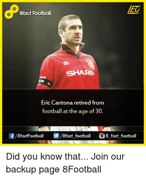 Eric Cantona: 8fact Football  SHAR  IN  Eric Cantona retired from  football at the age of 30  8factFootball  8fact football 8 fact football Did you know that...  Join our backup page 8Football