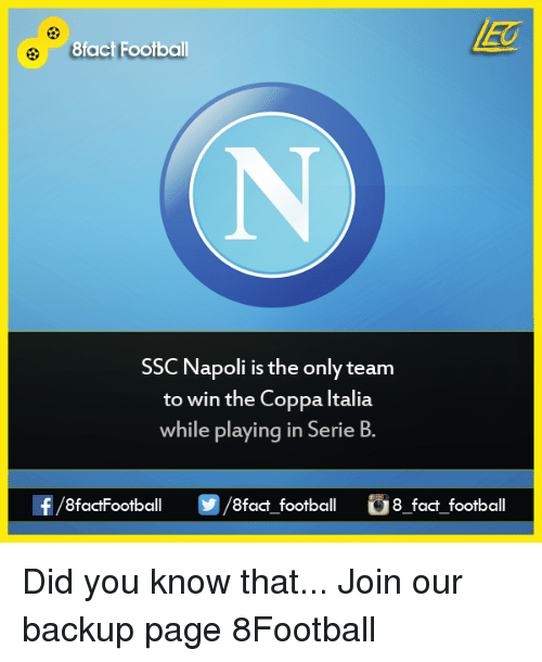 ssc: 8fact Football  SSC Napoli is the only team  to win the Coppa Italia  while playing in Serie B  8factFootball  8fact football  i 8 fact football Did you know that...  Join our backup page 8Football