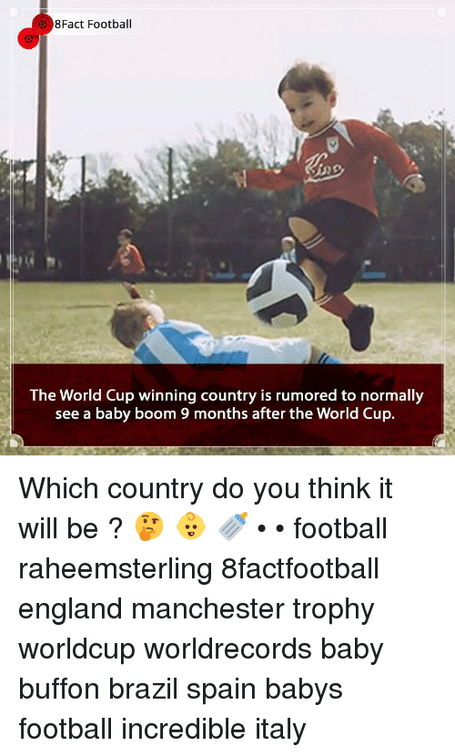 buffon: 8Fact Football  The World Cup winning country is rumored to normally  see a baby boom 9 months after the World Cup. Which country do you think it will be ? 🤔 👶 🍼 • • football raheemsterling 8factfootball england manchester trophy worldcup worldrecords baby buffon brazil spain babys football incredible italy