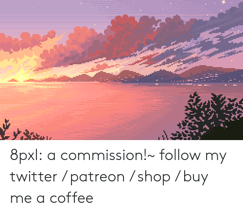 My Art: 8pxl:  a commission!~   follow my twitter / patreon / shop / buy me a coffee