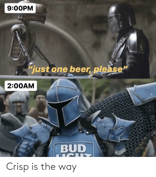 """One Beer: 9:00PM  """"just one beer please""""  2:00AM  BUD Crisp is the way"""