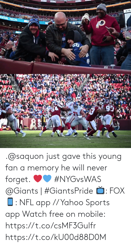 He Will: 9:16  GITAL TECH.  BETTER  127   93 .@saquon just gave this young fan a memory he will never forget. ❤️💙 #NYGvsWAS   @Giants | #GiantsPride  📺: FOX 📱: NFL app // Yahoo Sports app Watch free on mobile: https://t.co/csMF3Gulfr https://t.co/kU00d88D0M