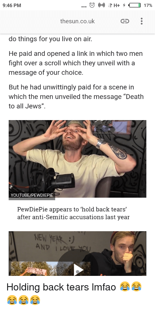 """New Year's, youtube.com, and Death: 9:46 PM  thesun.co.uk  do things for you live on air.  He paid and opened a link in which two men  fight over a scroll which they unveil with a  message of your choice.  But he had unwittingly paid for a scene in  which the men unveiled the message """"Death  to all Jews""""  YOUTUBE/PEWDIEPIE  PewDiePie appears to 'hold back tears'  after anti-Semitic accusations last year  NEW YEAR :)  AND ILD  DERTH TO"""