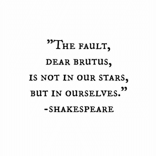 """Shakespeare, Stars, and Brutus: 9)  """"THe FaULT  DEAR BRUTUS,  IS NOT IN OUR STARS.  0)  SHAKESPEARE"""