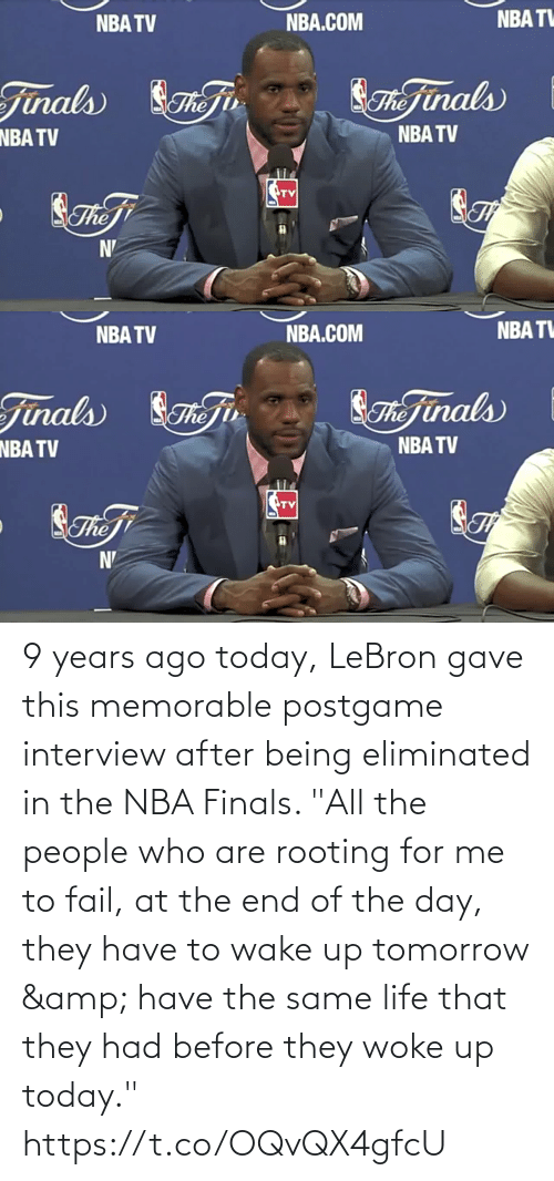"""For Me: 9 years ago today, LeBron gave this memorable postgame interview after being eliminated in the NBA Finals.   """"All the people who are rooting for me to fail, at the end of the day, they have to wake up tomorrow & have the same life that they had before they woke up today."""" https://t.co/OQvQX4gfcU"""