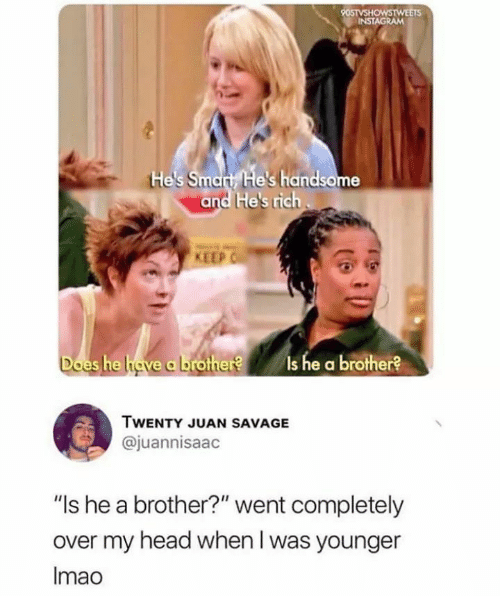 """juan: 90STVSHOWSTWEETS  INSTAGRAM  tHe's Smart He's handsome  and He's rich  KEEP  Does he have a brother?  Is he a brother?  TWENTY JUAN SAVAGE  @juannisaac  """"Is he a brother?"""" went completely  over my head when I was younger  Imao"""