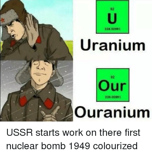 USSR: 92  238.02891  Uranium  92  Our  238.02891  Ouranium USSR starts work on there first nuclear bomb 1949 colourized