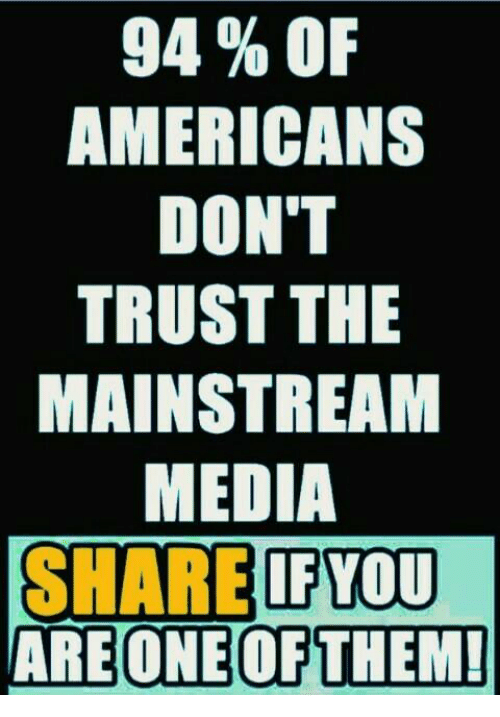 Memes, 🤖, and Media: 94 % OF  AMERICANS  DON'T  TRUST THE  MAINSTREAM  MEDIA  SHARE IFYOU