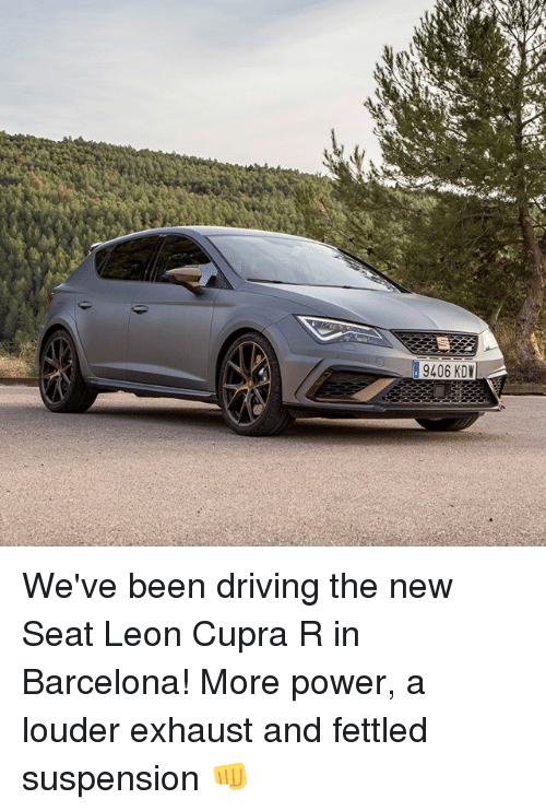 More Power: 9406 KDW We've been driving the new Seat Leon Cupra R in Barcelona! More power, a louder exhaust and fettled suspension 👊