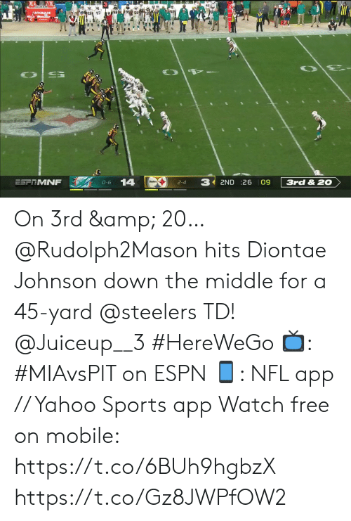 3.14: 95 56  e92  AATORADE  3  14  ESFTMNF  3rd & 2O  2ND 26 09  O-6  2-4 On 3rd & 20…  @Rudolph2Mason hits Diontae Johnson down the middle for a 45-yard @steelers TD! @Juiceup__3 #HereWeGo  📺: #MIAvsPIT on ESPN 📱: NFL app // Yahoo Sports app Watch free on mobile: https://t.co/6BUh9hgbzX https://t.co/Gz8JWPfOW2