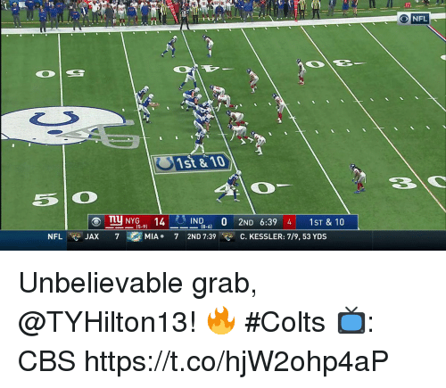Indianapolis Colts, Memes, and Nfl: 96  O NFL  55 O  mu NYG 14 18-6  5-9)  NFLOJAX  7  MIA .  7  2ND 7:39  cOC·KESSLER: 7/9,53 YDS Unbelievable grab, @TYHilton13! 🔥 #Colts  📺: CBS https://t.co/hjW2ohp4aP