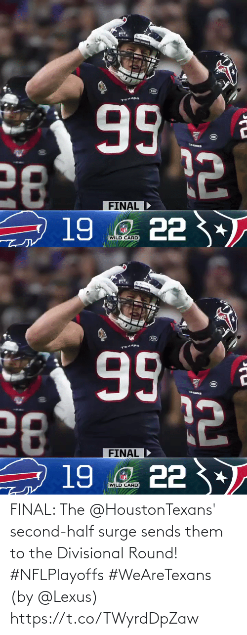 Texans: 99  28  19 e 22 3  76XANS  FINAL  FINAL D  NFL  WILD CARD   RCH  99  28  19 e 22 *  TEXANS  FINAL  FINAL D  NFL  WILD CARD FINAL: The @HoustonTexans' second-half surge sends them to the Divisional Round! #NFLPlayoffs #WeAreTexans  (by @Lexus) https://t.co/TWyrdDpZaw