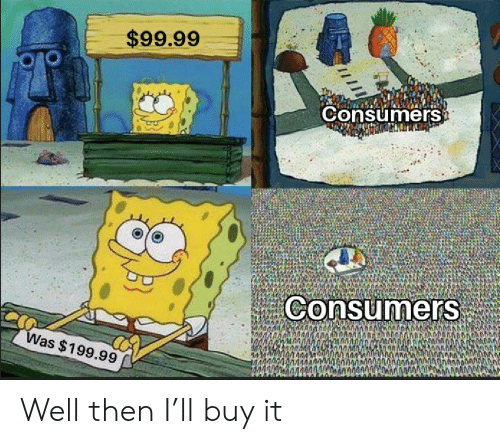 Buy It: $99.99  Consumers  Consumers  Was $199.99 Well then I'll buy it