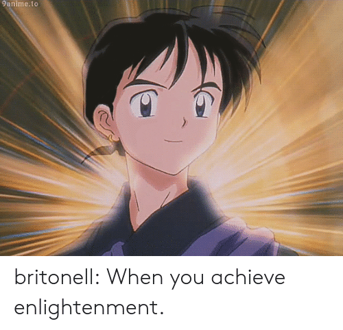 enlightenment: 9anime.to britonell:  When you achieve enlightenment.