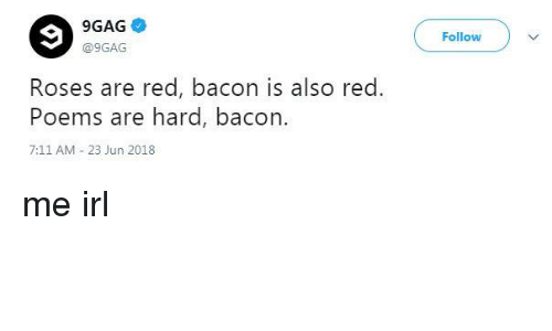 7/11, 9gag, and Poems: 9GAG  @9GAG  Follow  Roses are red, bacon is also red.  Poems are hard, bacon.  7:11 AM 23 Jun 2018