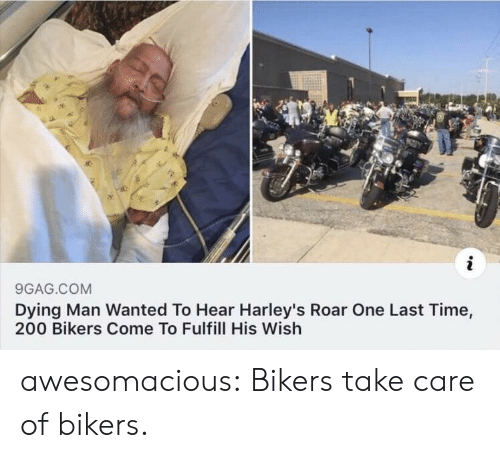 roar: 9GAG.COM  Dying Man Wanted To Hear Harley's Roar One Last Time,  200 Bikers Come To Fulfill His Wish awesomacious:  Bikers take care of bikers.