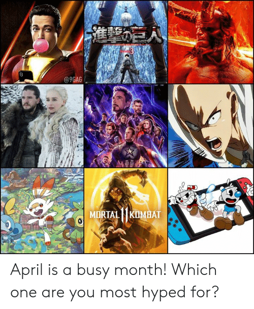 hyped: 9GAG  MORTALKOMBAT April is a busy month! Which one are you most hyped for?