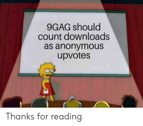 9gag: 9GAG should  count downloads  as anonymous  upvotes Thanks for reading