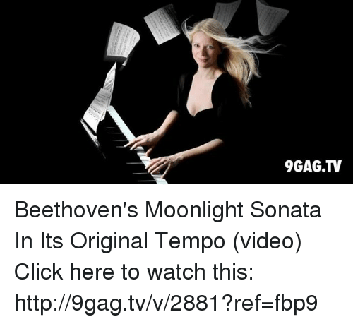 Dank, 🤖, and Sonata: 9GAG.TV Beethoven's Moonlight Sonata In Its Original Tempo (video)  Click here to watch this: http://9gag.tv/v/2881?ref=fbp9