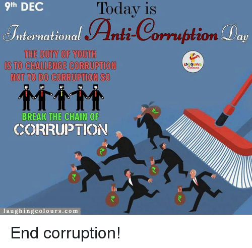 daps: 9th DEC  Today is  Anti ption  Dap  nternationa  THE DUTY OF YOUTH  IS TO CHALLENGE CORRUPTION  NOT TO DO CORRUPTION SO  MAM  BREAK THE CHAIN OF  CORRUPTION  laughing colours co m End corruption!