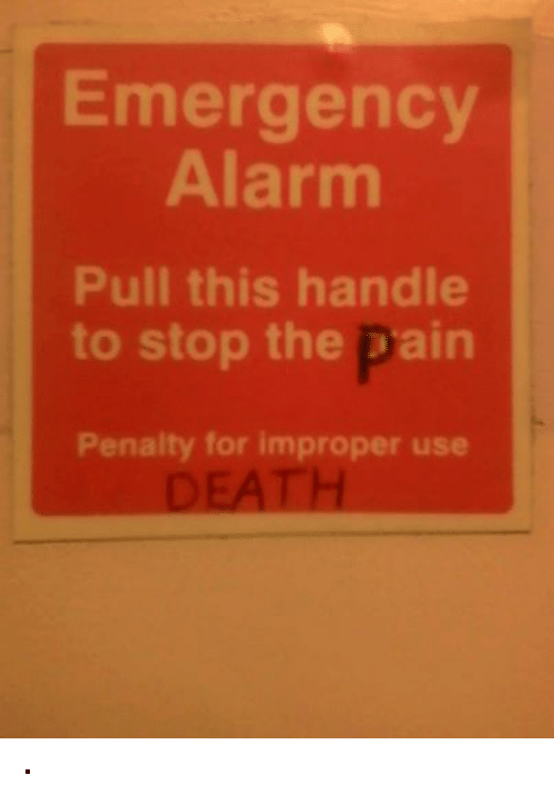 Improper: Emergency  Alarm  Pull this handle  to stop the pain  Penalty for improper use ·