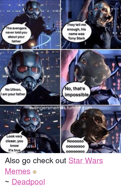 War Meme: hey tell me  A enough, his  The avengers  never told you  name was  about your  Tony Stark  father  No, that's  No Ultron  I am your father  A impossible  avenger sme  S.tum  com  Look very  closer you  know  its true Also go check out Star Wars Memes  ~ Deadpool