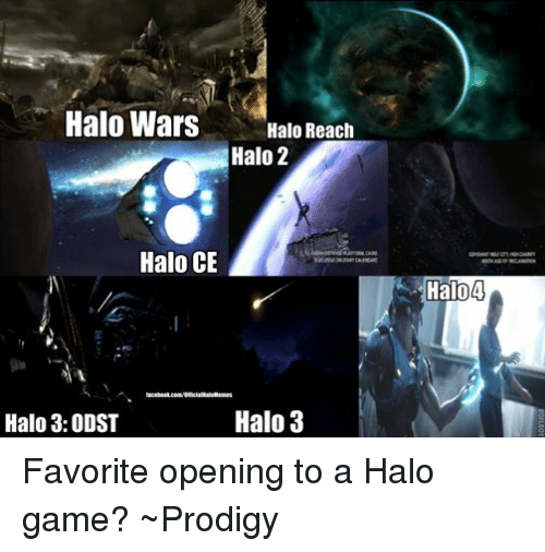 halo reach: Halo Wars  Halo Reach  Halo 2  Halo CE  tacebook.com/OfficialHaloMemes  Halo 3  Halo 3: ODST  Halo Favorite opening to a Halo game? ~Prodigy