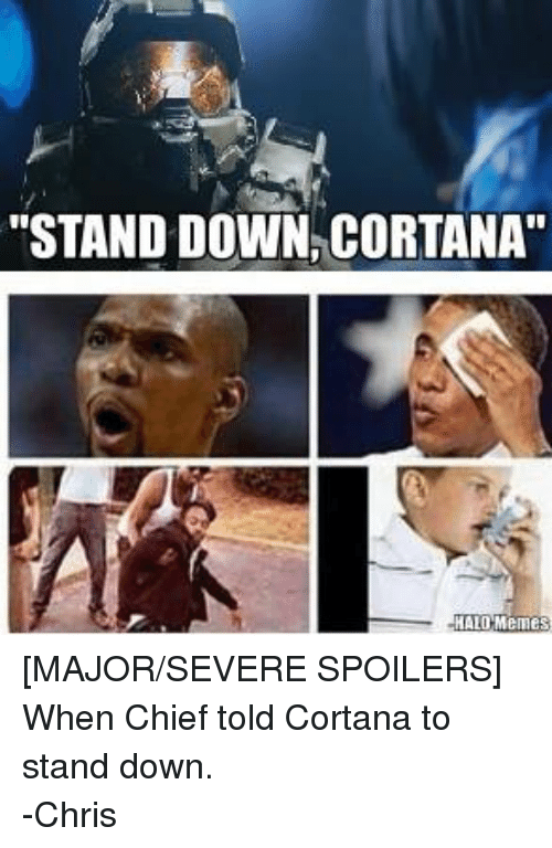 """Halo Meme: """"STAND DOWN CORTANA  HALO Memes [MAJOR/SEVERE SPOILERS] When Chief told Cortana to stand down. -Chris"""