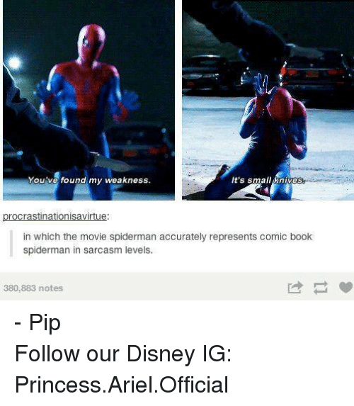 pips: You've found my weakness  It's  small knives  rocrastinationisavirtue  in which the movie spiderman accurately represents comic book  spiderman in sarcasm levels.  380,883 notes - Pip Follow our Disney IG: Princess.Ariel.Official