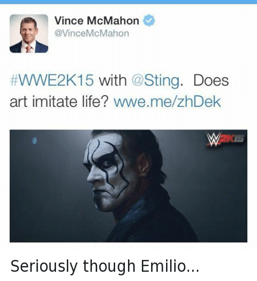 Vince McMahon: Vince McMahon  @Vince McMahon  WWE2h 15  with  a Sting  Does  art imitate life?  wwe.me/zhDek Seriously though Emilio...