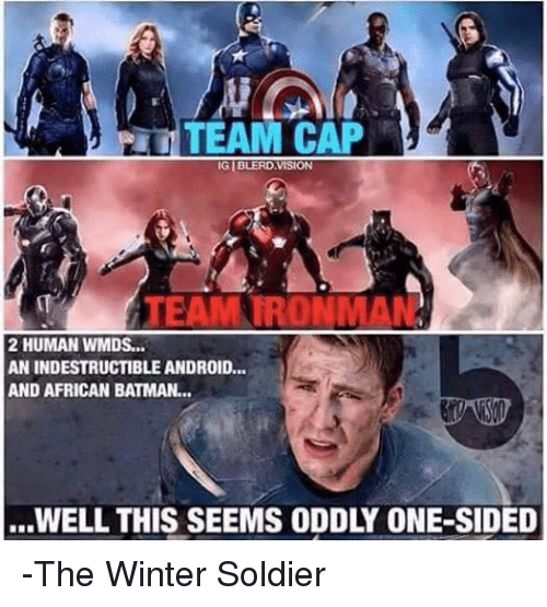 Team Cap: TEAM CAP  IGIBLERD VISION  TEAM TRONMAN  2 HUMAN WMDS...  AN INDESTRUCTIBLEANDROID,..  AND AFRICAN BATMAN...  ...WELL THIS SEEMS ODDLY ONE-SIDED -The Winter Soldier