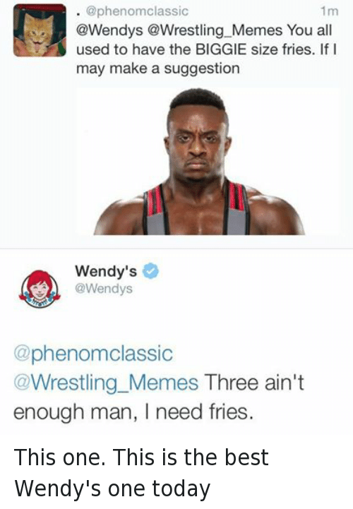 Endi, Meme, and Memes: @phenomclassic  1m  endys @Wrestling Memes You all  used to have the BIGGIE size fries. If I  may make a suggestion  Wendy's  A @Wendys  @phenomclassic  Wrestling Memes Three ain't  enough man, I need fries This one. This is the best Wendy's one today