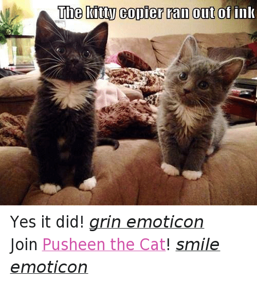 Cat Smiling: The Kutty Conler ran out of ink Yes it did! grin emoticon  Join Pusheen the Cat! smile emoticon